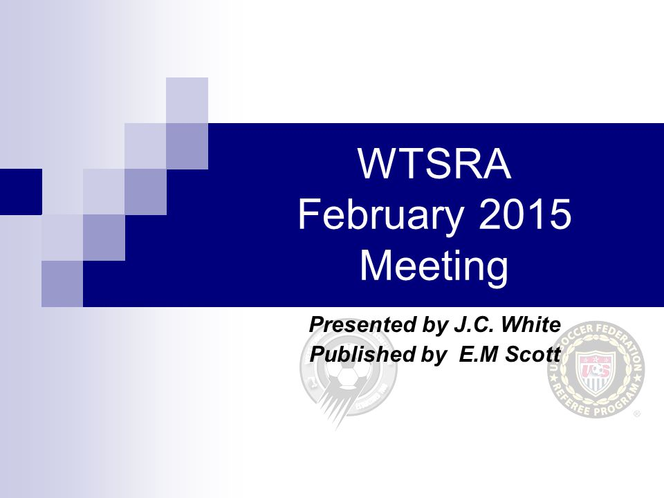 WTSRA February 2015 Meeting Presented by J.C. White Published by E.M Scott
