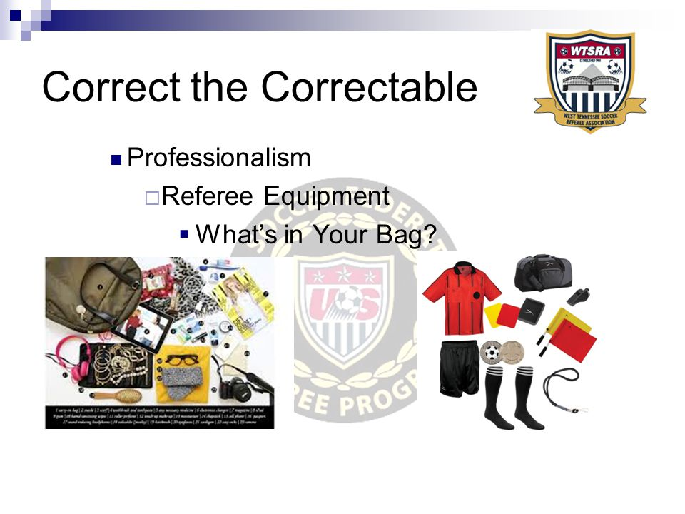 Correct the Correctable Professionalism  Referee Equipment  What's in Your Bag