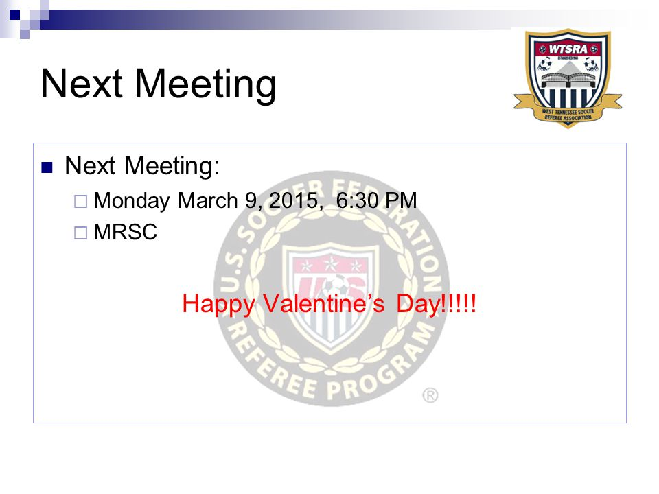 Next Meeting Next Meeting:  Monday March 9, 2015, 6:30 PM  MRSC Happy Valentine's Day!!!!!