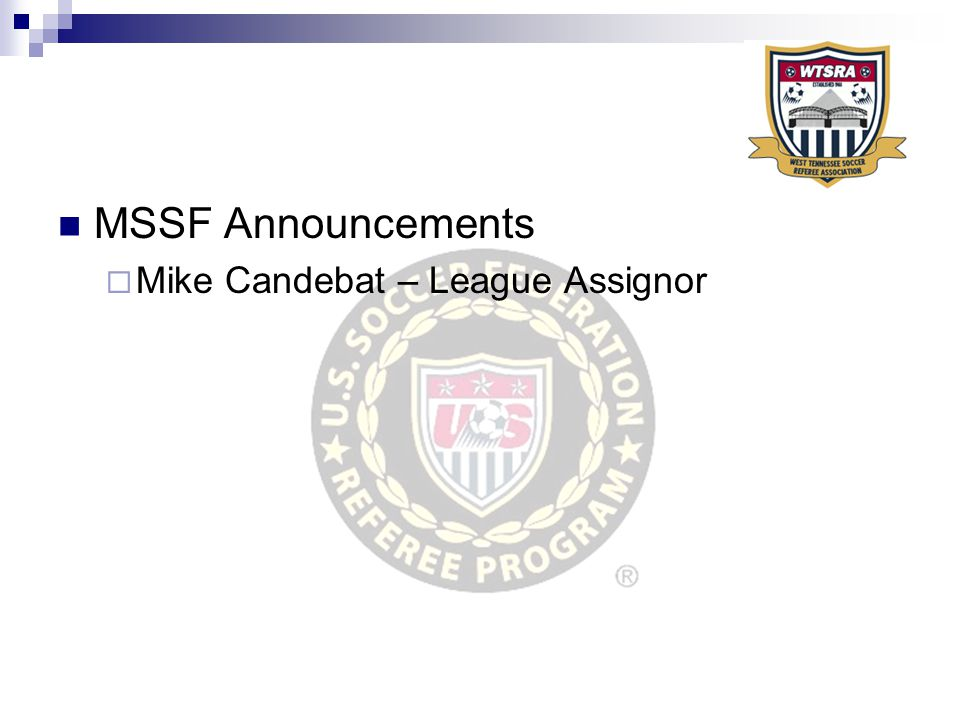 MSSF Announcements  Mike Candebat – League Assignor
