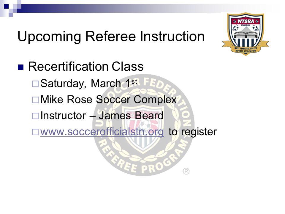 Upcoming Referee Instruction Grade 8 Entry Level Class  June 26 th – 28th  Arlington High School  Instructors – J.C.