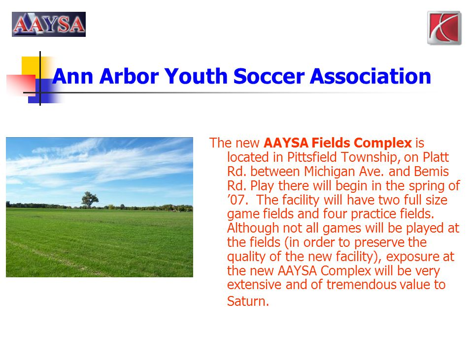 Ann Arbor Youth Soccer Association The new AAYSA Fields Complex is located in Pittsfield Township, on Platt Rd. between Michigan Ave. and Bemis Rd. Pl