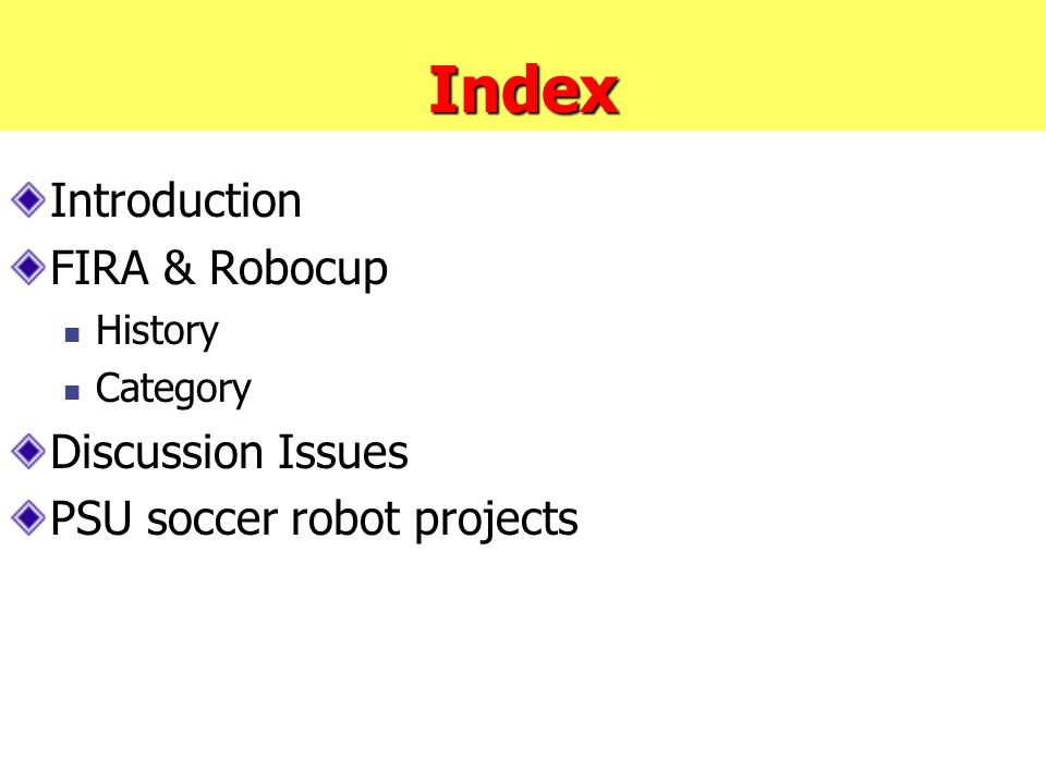 Index Introduction FIRA & Robocup History Category Discussion Issues PSU soccer robot projects