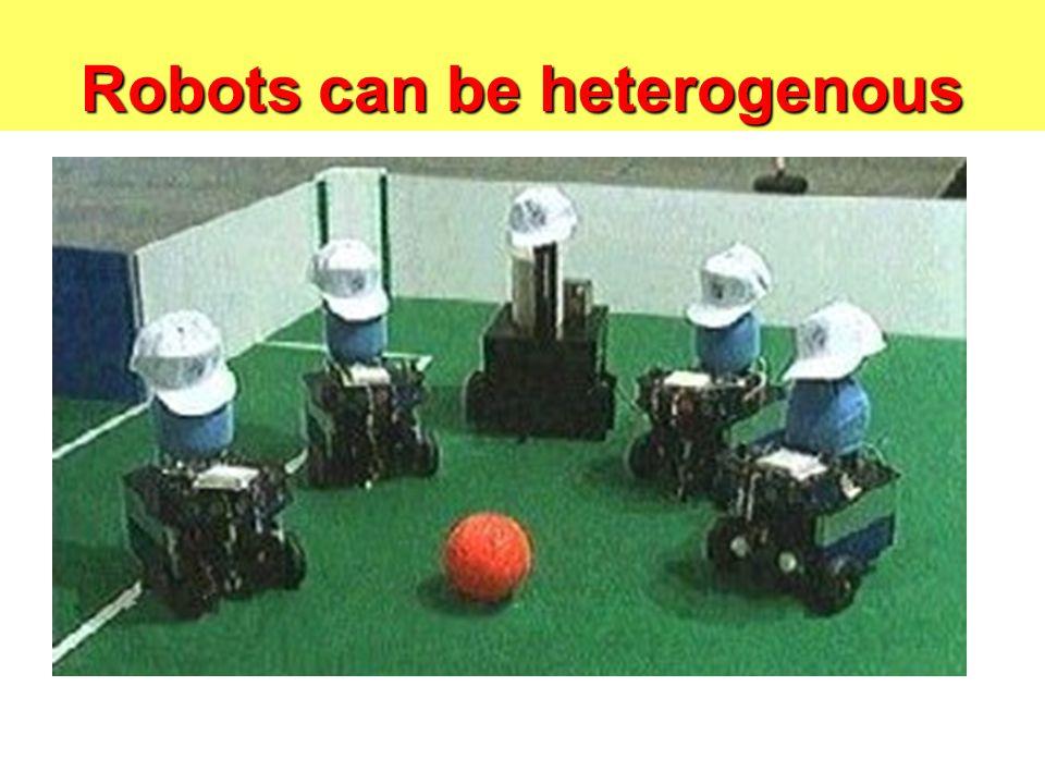 Robots can be heterogenous