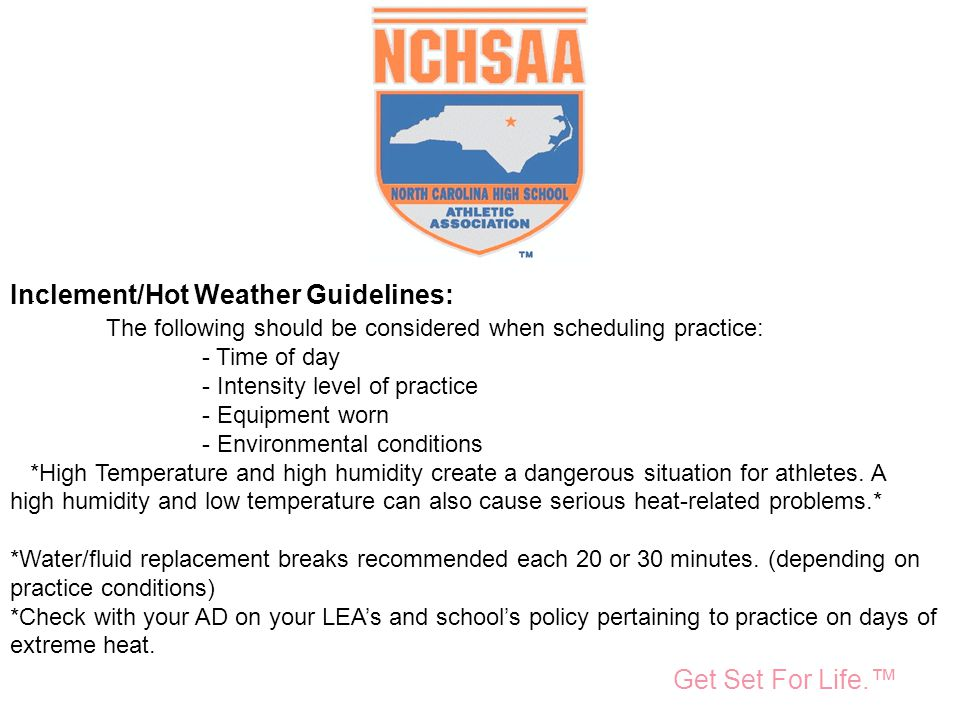 Take Part. Get Set For Life.™ National Federation of State High School Associations Inclement/Hot Weather Guidelines: The following should be consider