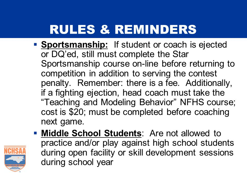 RULES & REMINDERS  Sportsmanship: If student or coach is ejected or DQ'ed, still must complete the Star Sportsmanship course on-line before returning