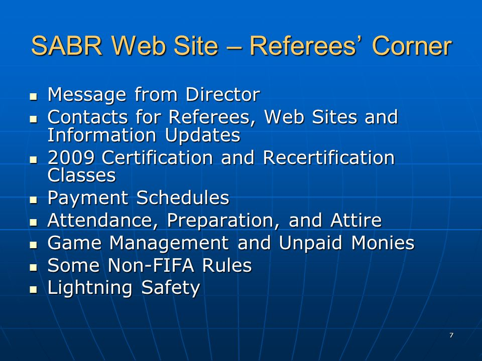 18 Non FIFA Rules Many are covered in your SABR Handbook Many are covered in your SABR Handbook Read the Handbook and print pages from the SABR Web Site – Referee's Corner Read the Handbook and print pages from the SABR Web Site – Referee's Corner Keep this information handy as a guide Keep this information handy as a guide