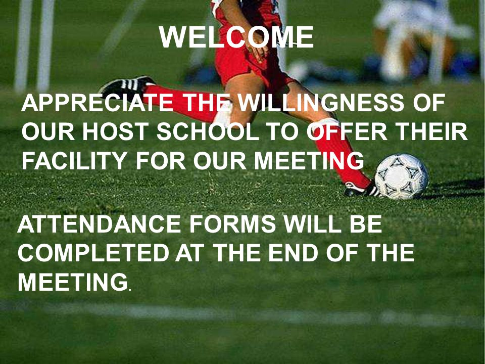 WELCOME APPRECIATE THE WILLINGNESS OF OUR HOST SCHOOL TO OFFER THEIR FACILITY FOR OUR MEETING.
