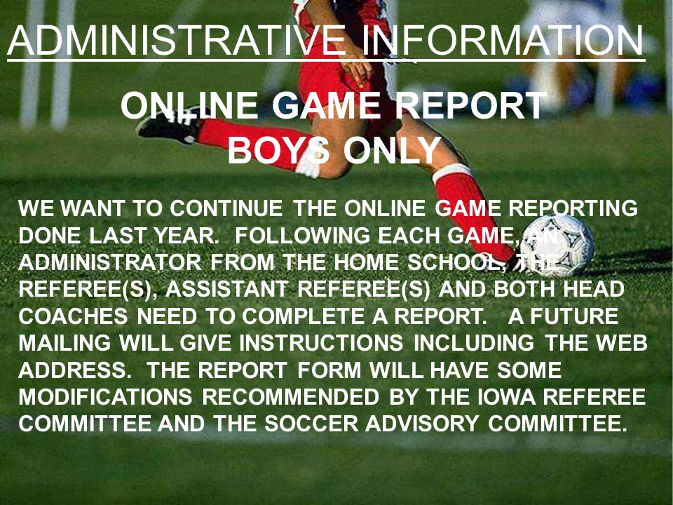 ADMINISTRATIVE INFORMATION ONLINE GAME REPORT BOYS ONLY WE WANT TO CONTINUE THE ONLINE GAME REPORTING DONE LAST YEAR.