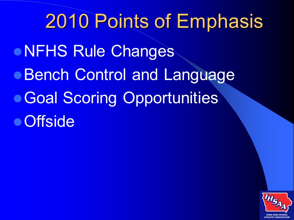 2010 Points of Emphasis NFHS Rule Changes Bench Control and Language Goal Scoring Opportunities Offside