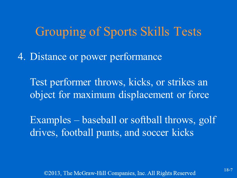 ©2013, The McGraw-Hill Companies, Inc.All Rights Reserved 18-8 Why Measure Sports Skills.