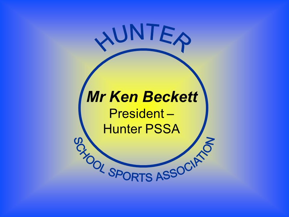 Mr Ken Beckett President – Hunter PSSA