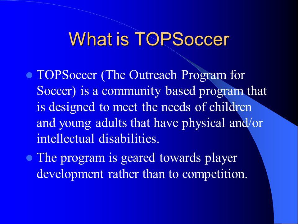 What about practices and games … Most TOPSoccer programs do not meet more than once per week.