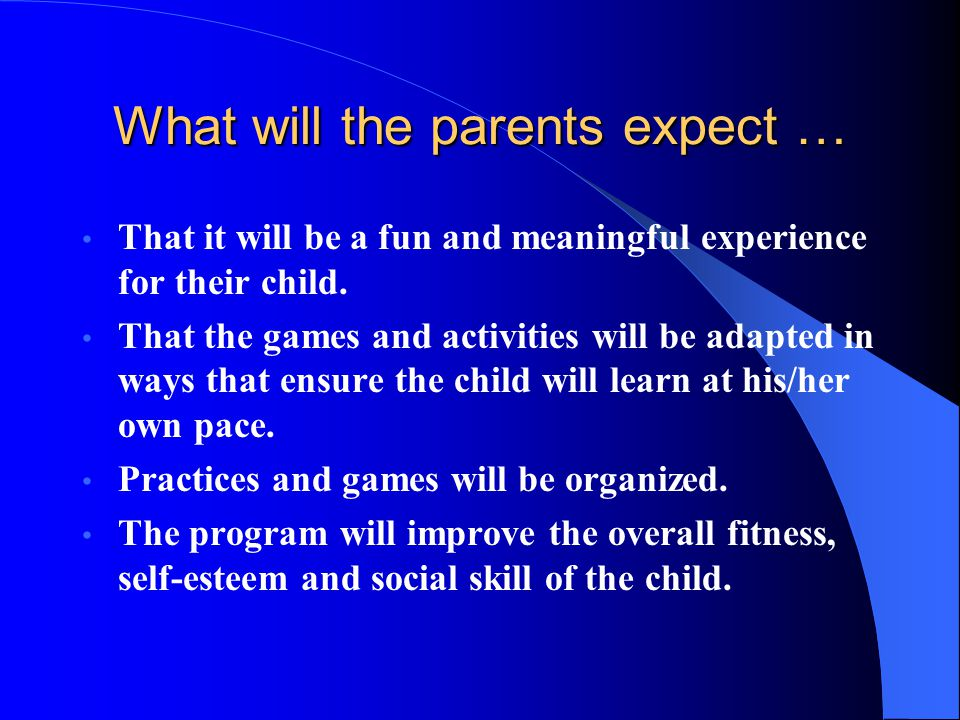 What will the parents expect … That it will be a fun and meaningful experience for their child. That the games and activities will be adapted in ways