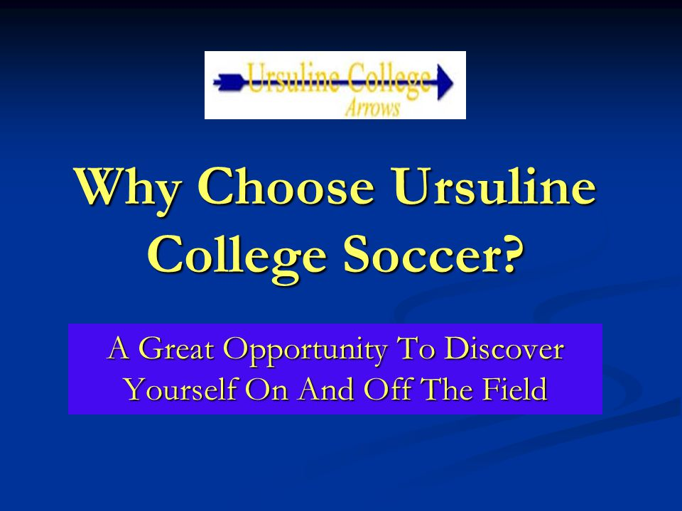 Why Choose Ursuline College Soccer? A Great Opportunity To Discover Yourself On And Off The Field