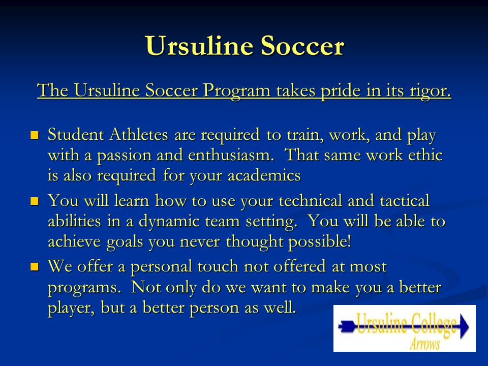 Ursuline Soccer The Ursuline Soccer Program takes pride in its rigor. Student Athletes are required to train, work, and play with a passion and enthus