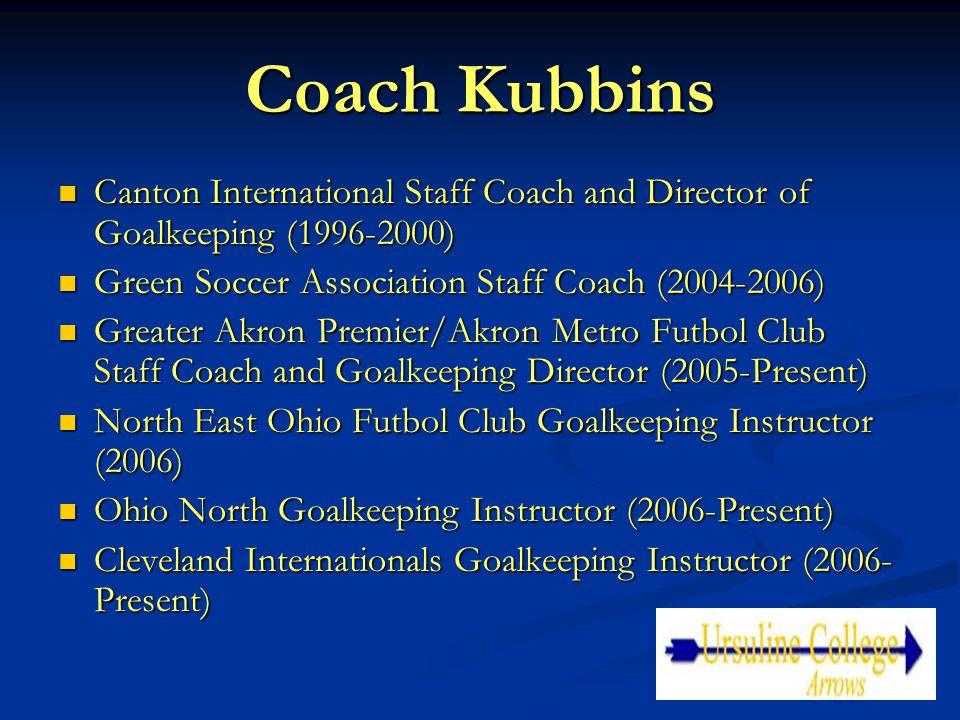 Coach Kubbins Canton International Staff Coach and Director of Goalkeeping (1996-2000) Canton International Staff Coach and Director of Goalkeeping (1