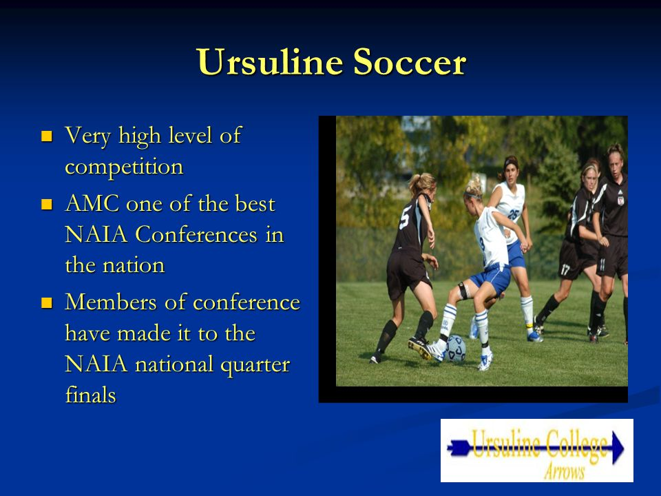 Ursuline Soccer Very high level of competition Very high level of competition AMC one of the best NAIA Conferences in the nation AMC one of the best N