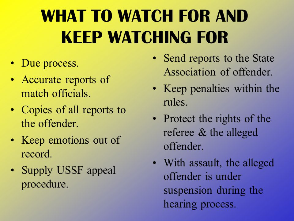 WHAT TO WATCH FOR AND KEEP WATCHING FOR Due process.