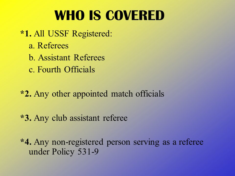 WHO IS COVERED *1. All USSF Registered: a. Referees b.