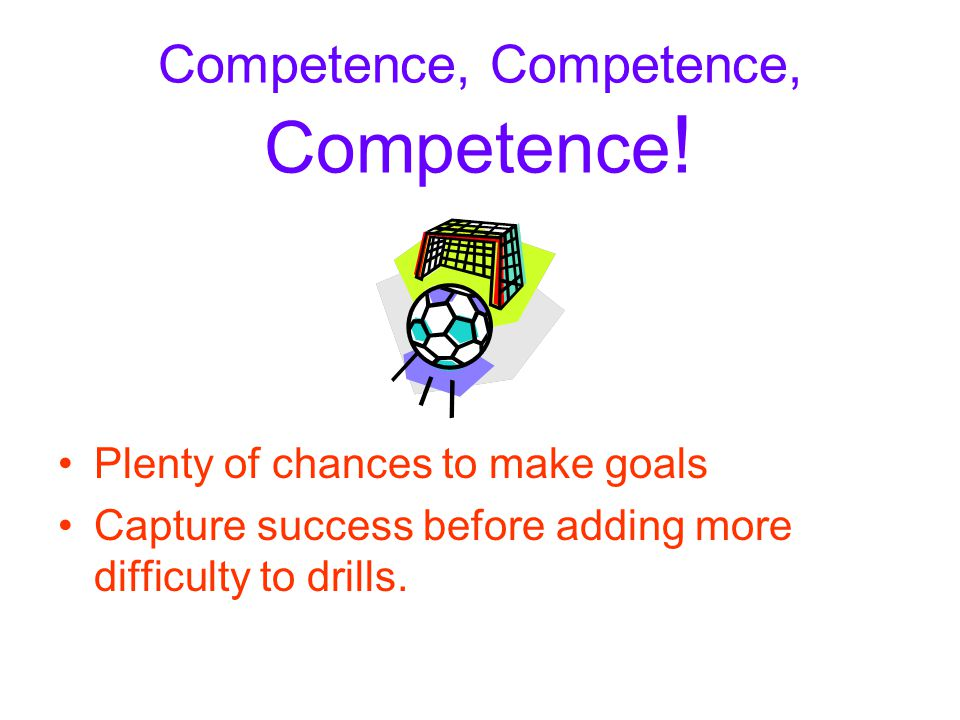 Competence, Competence, Competence .