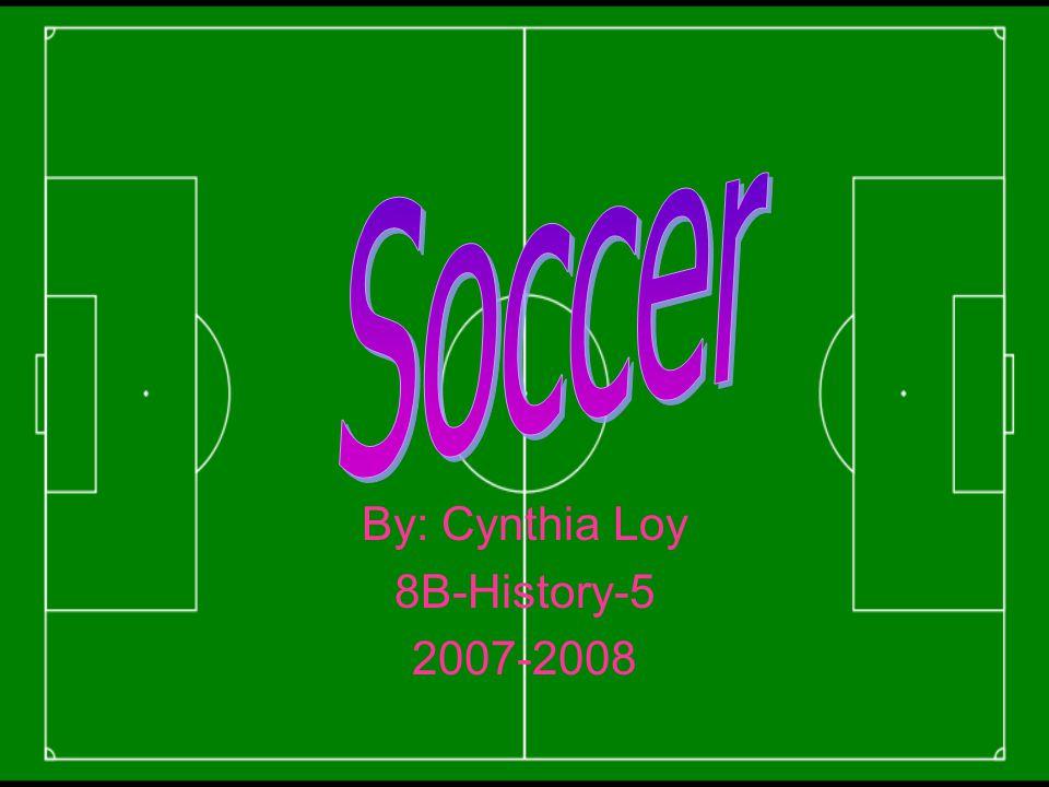 By: Cynthia Loy 8B-History-5 2007-2008