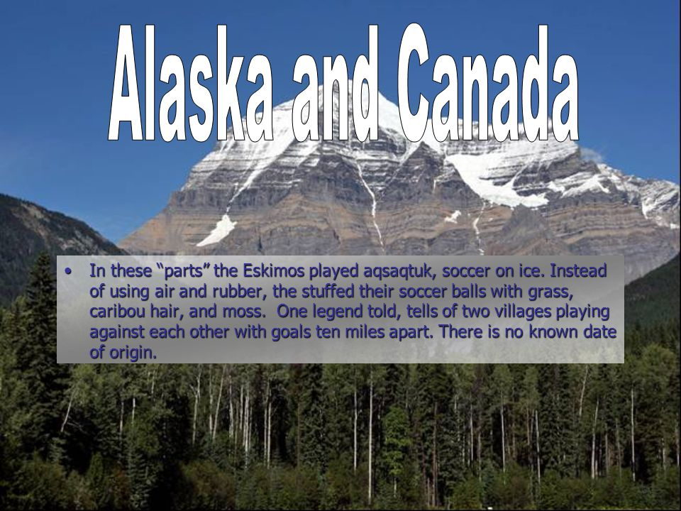 "In these ""parts"" the Eskimos played aqsaqtuk, soccer on ice. Instead of using air and rubber, the stuffed their soccer balls with grass, caribou hair,"