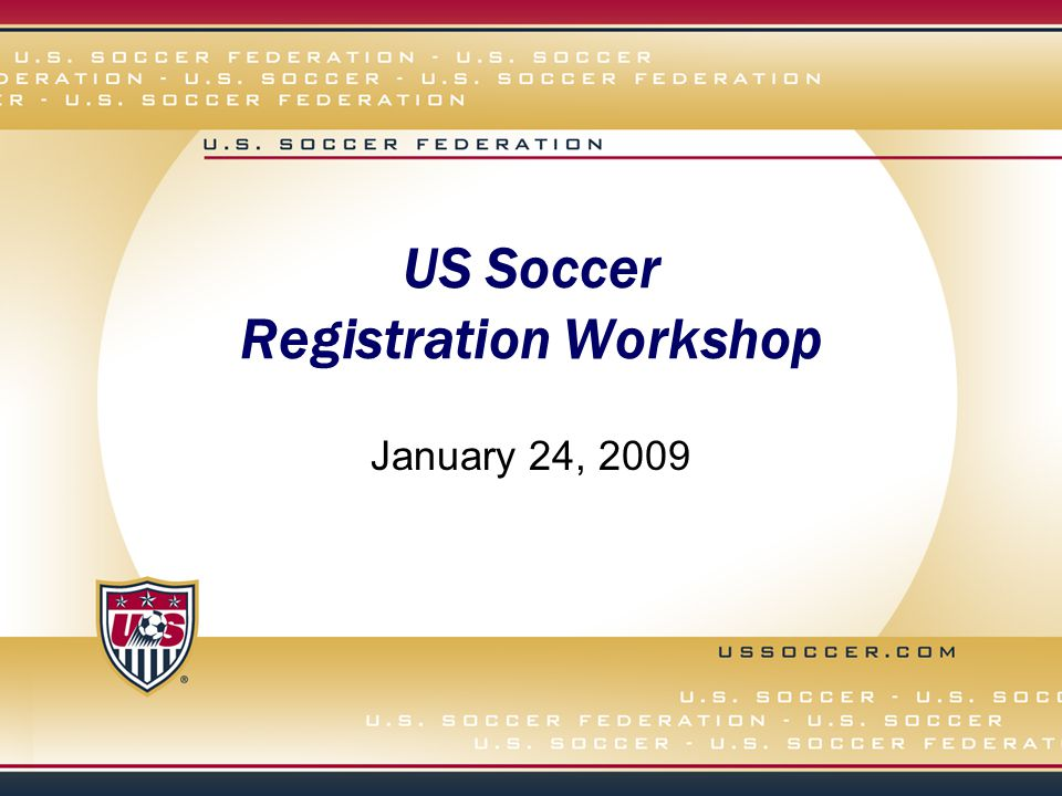 US Soccer Registration Workshop January 24, 2009