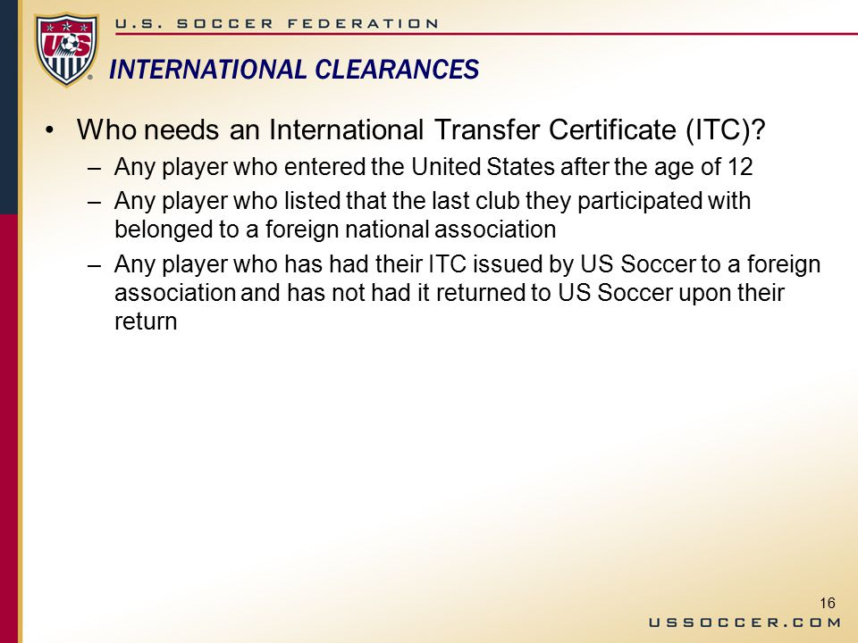16 INTERNATIONAL CLEARANCES Who needs an International Transfer Certificate (ITC).