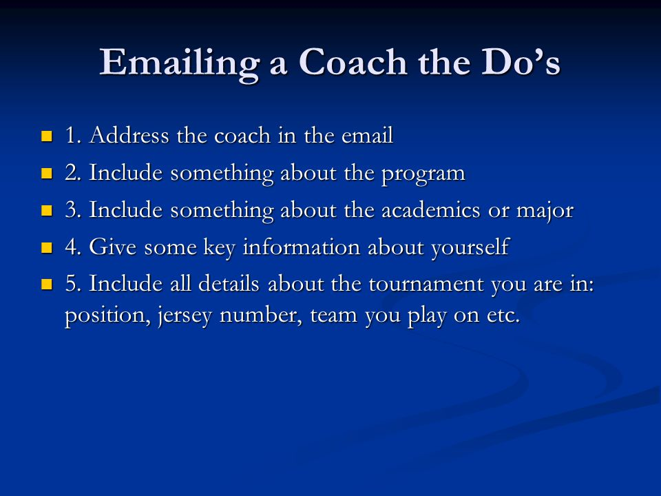 Emailing a Coach the Do's 1. Address the coach in the email 1.