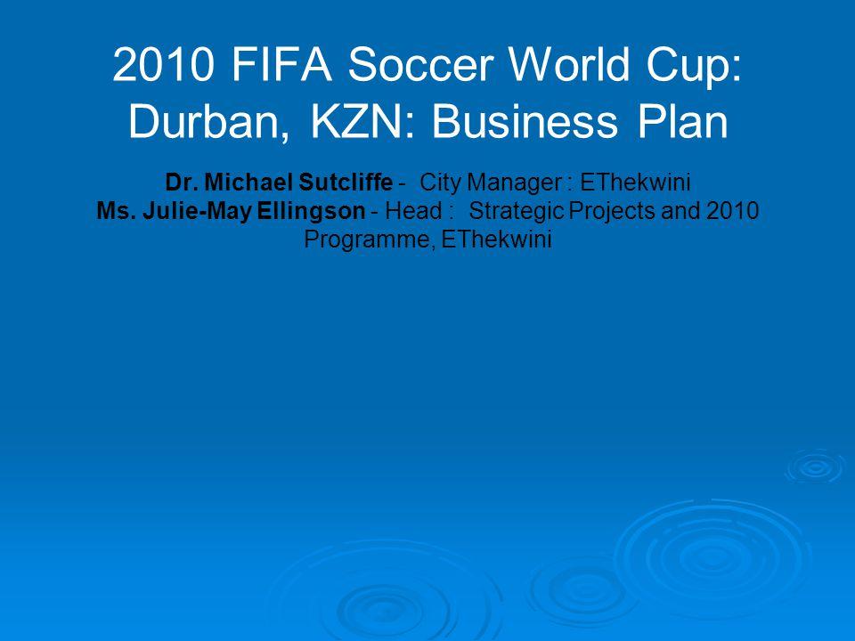 2010 FIFA Soccer World Cup: Durban, KZN: Business Plan Dr.