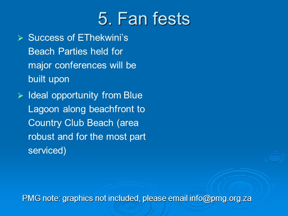 5. Fan fests   Success of EThekwini's Beach Parties held for major conferences will be built upon   Ideal opportunity from Blue Lagoon along beach