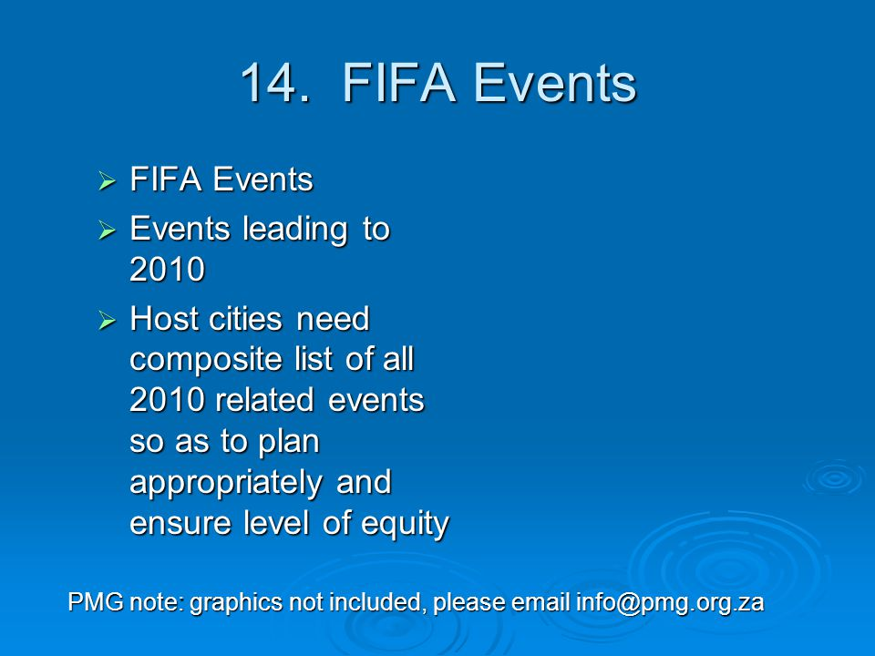 14. FIFA Events  FIFA Events  Events leading to 2010  Host cities need composite list of all 2010 related events so as to plan appropriately and en