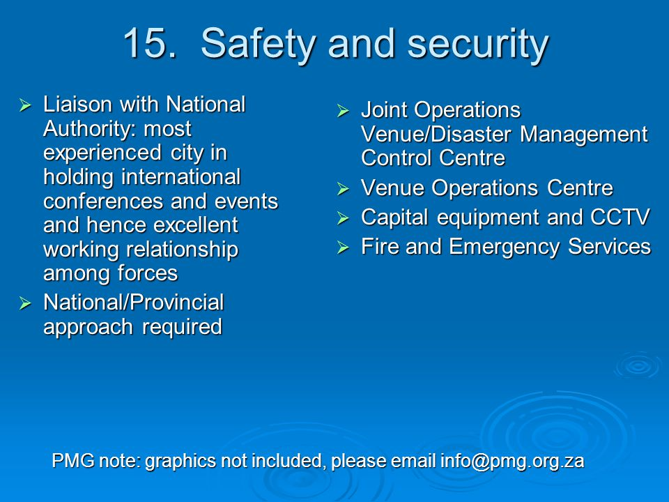 15. Safety and security  Liaison with National Authority: most experienced city in holding international conferences and events and hence excellent w