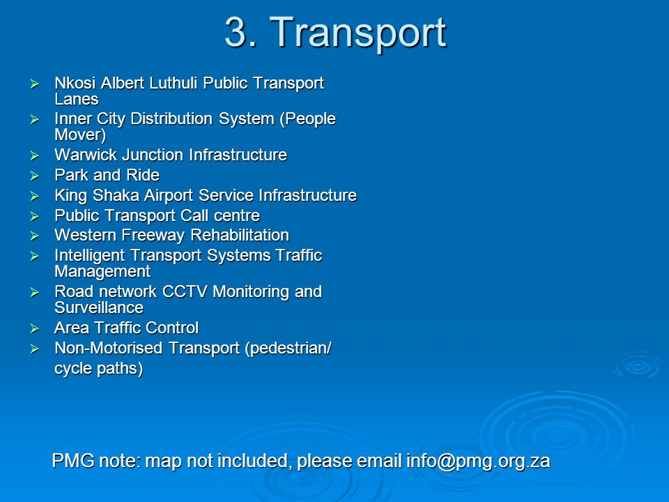3. Transport  Nkosi Albert Luthuli Public Transport Lanes  Inner City Distribution System (People Mover)  Warwick Junction Infrastructure  Park an