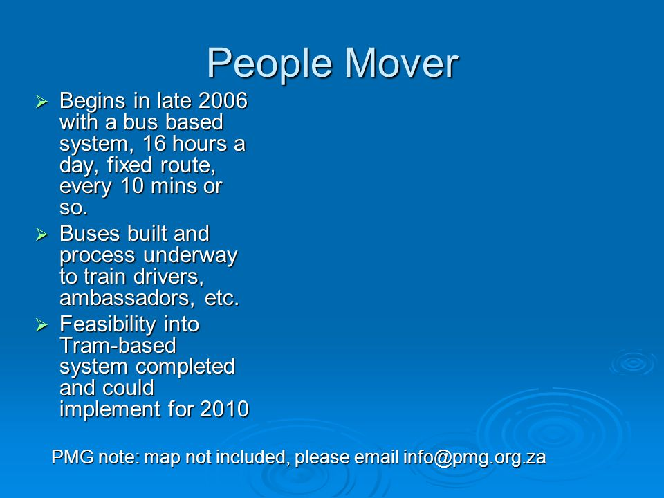 People Mover  Begins in late 2006 with a bus based system, 16 hours a day, fixed route, every 10 mins or so.