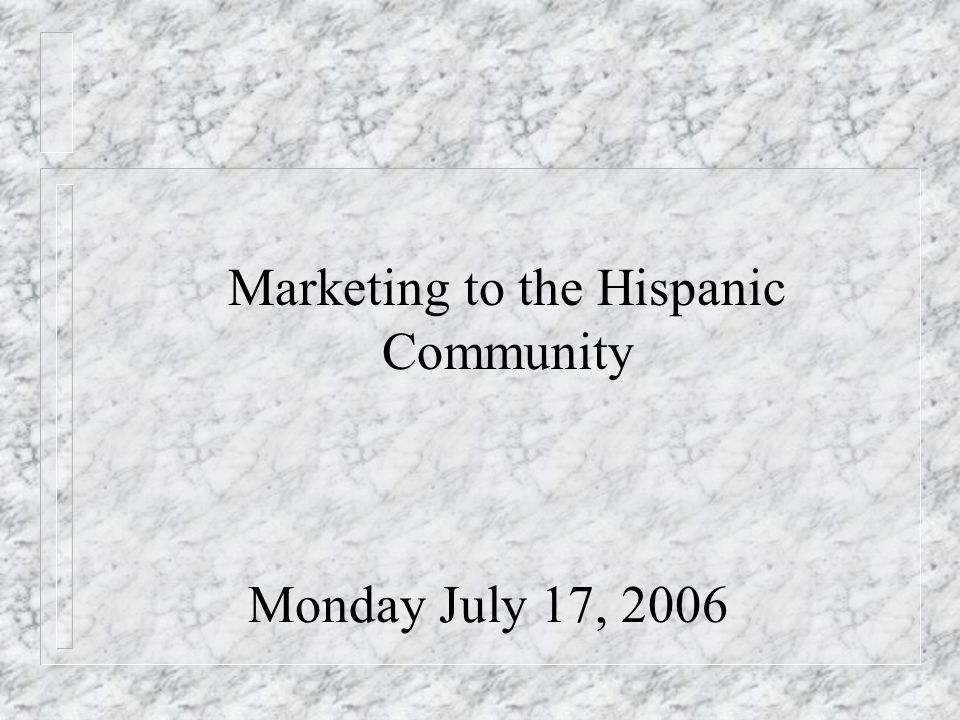 Monday July 17, 2006 Marketing to the Hispanic Community