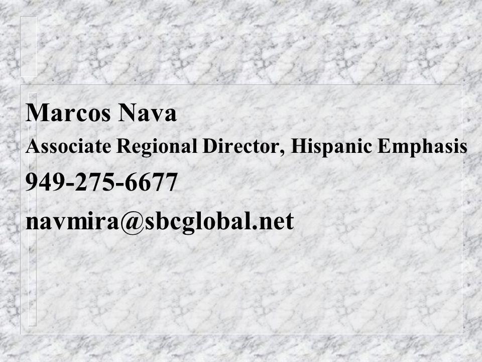 Marcos Nava Associate Regional Director, Hispanic Emphasis 949-275-6677 navmira@sbcglobal.net