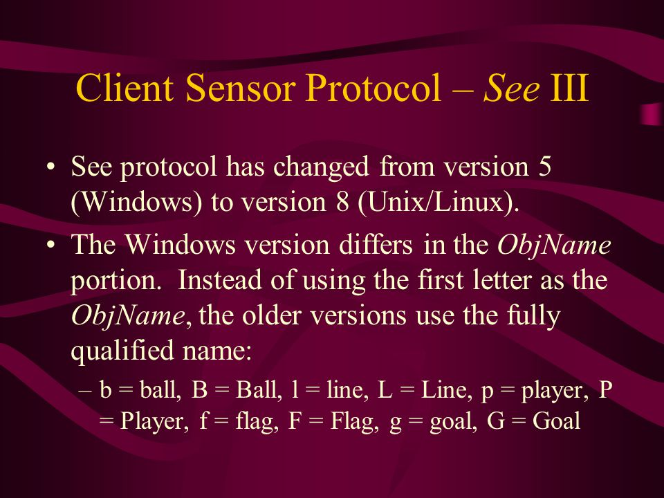 Client Sensor Protocol – See III See protocol has changed from version 5 (Windows) to version 8 (Unix/Linux).