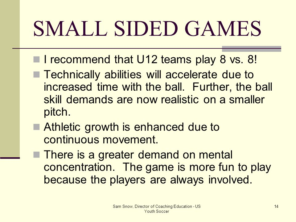 Sam Snow, Director of Coaching Education - US Youth Soccer 13 Now is the time to cement their passion for the game: Benefit # 4: The U12 age is a fert