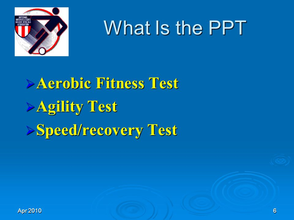 Apr 20106 What Is the PPT  Aerobic Fitness Test  Agility Test  Speed/recovery Test