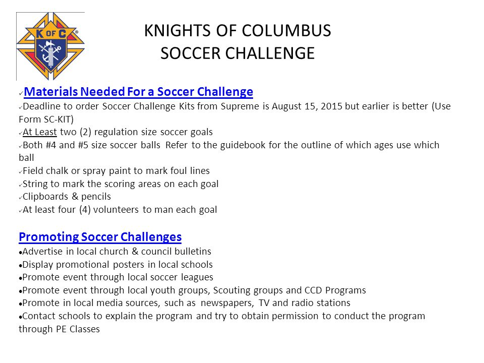 KNIGHTS OF COLUMBUS SOCCER CHALLENGE Materials Needed For a Soccer Challenge Deadline to order Soccer Challenge Kits from Supreme is August 15, 2015 b