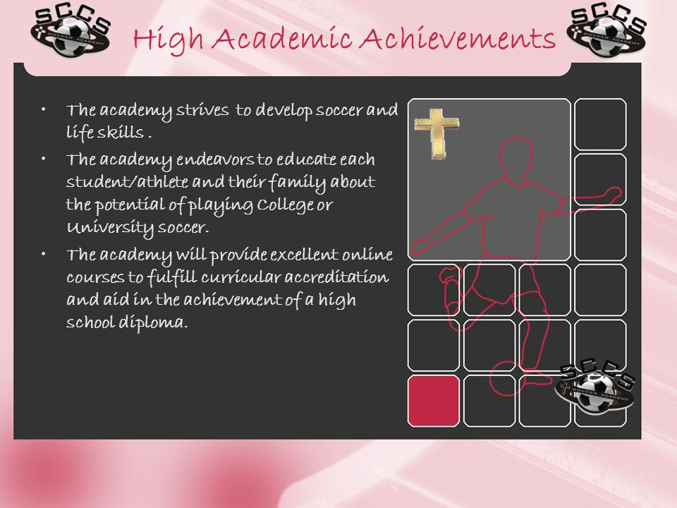 High Academic Achievements The academy strives to develop soccer and life skills.