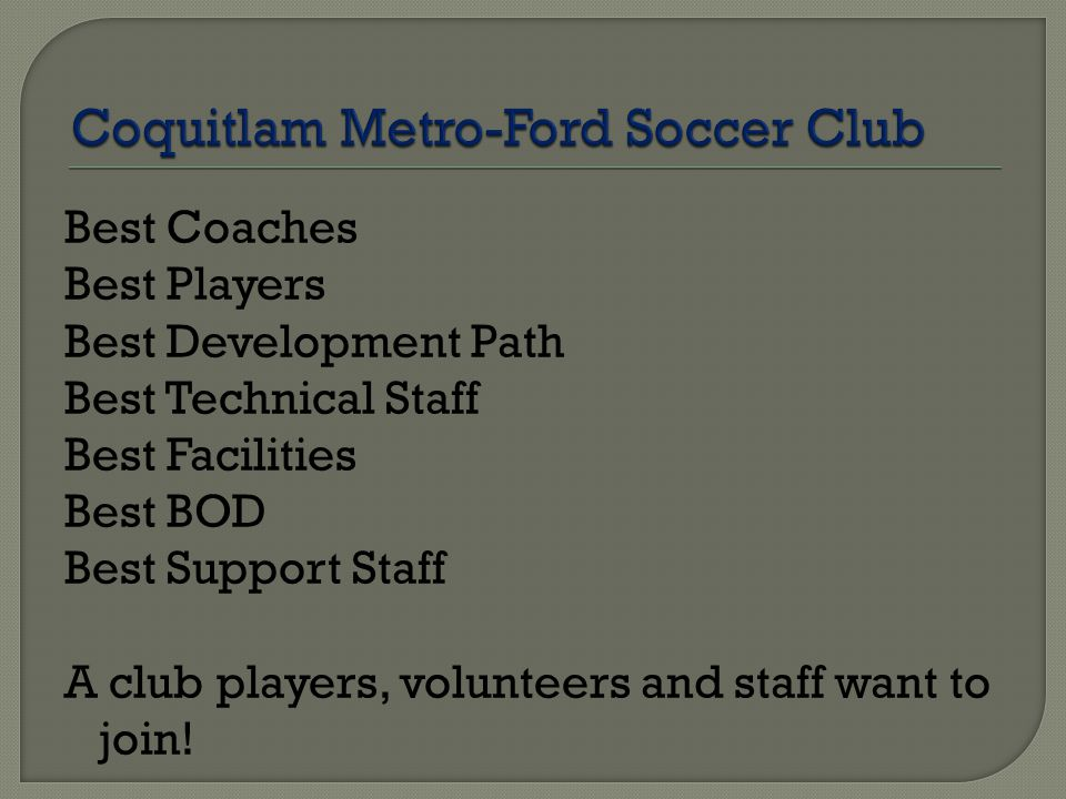 Includes the following:  League Registration Fee  Club Administration  Website Support  BCPSL Technical Director Staff  Coaching Costs  Goalkeeping Coach  Travel Costs (expect 2 trips to Island & 2 to Okanagan in full-season)  Referee Costs  Equipment, Balls & Cones  Uniforms, Training Gear, Track-suits, etc.