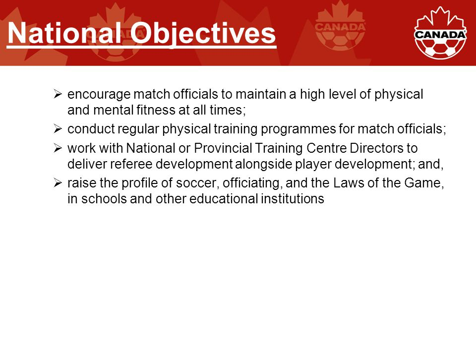 National Objectives  encourage match officials to maintain a high level of physical and mental fitness at all times;  conduct regular physical train