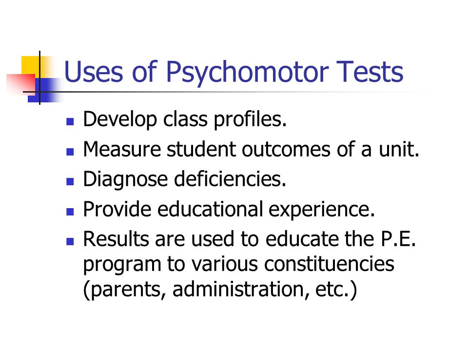 Uses of Psychomotor Tests Develop class profiles. Measure student outcomes of a unit. Diagnose deficiencies. Provide educational experience. Results a