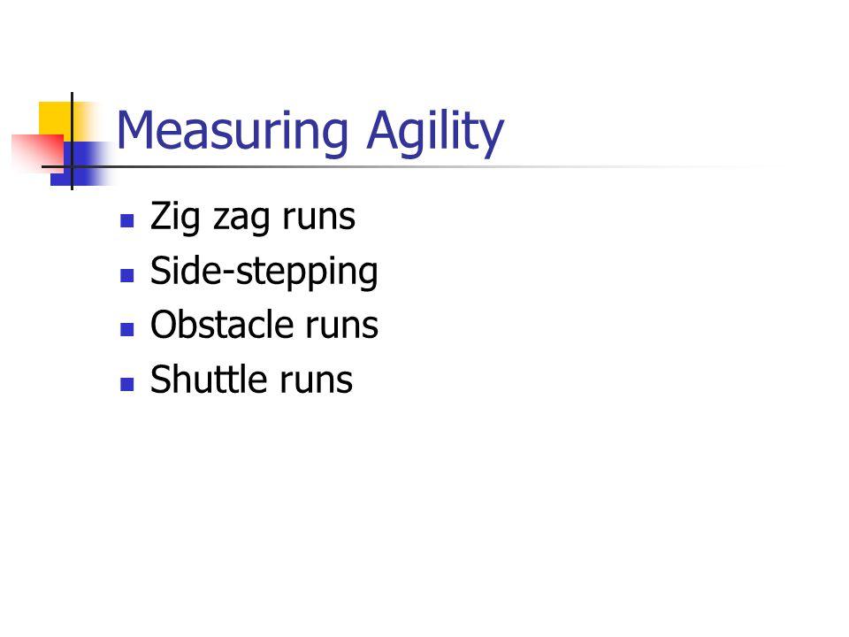 Measuring Agility Zig zag runs Side-stepping Obstacle runs Shuttle runs