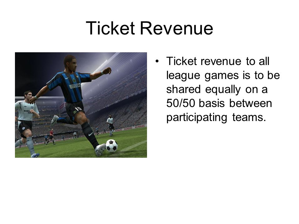 Ticket Revenue Ticket revenue to all league games is to be shared equally on a 50/50 basis between participating teams.