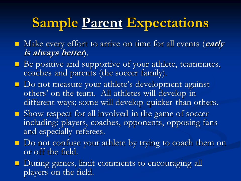 Sample Parent Expectations Make every effort to arrive on time for all events (early is always better). Make every effort to arrive on time for all ev