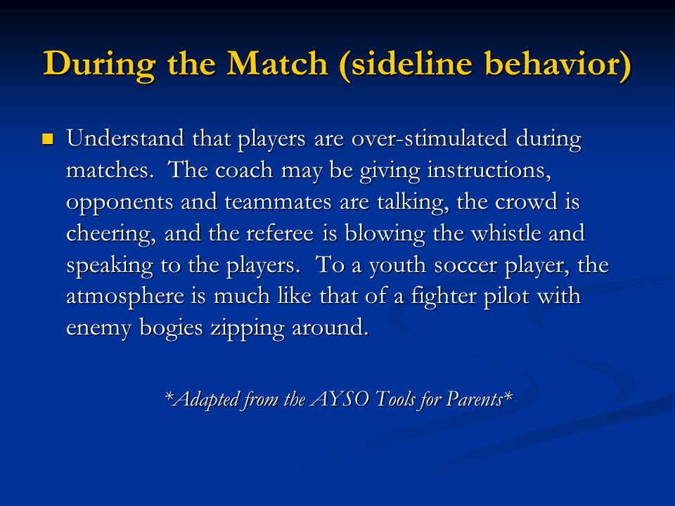Understand that players are over-stimulated during matches. The coach may be giving instructions, opponents and teammates are talking, the crowd is ch